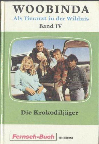 Woobinda. Als Tierarzt in der Wildnis, Band 4: Die Krokodiljäger (Schneider Buch Fernsehen mit Bildteil)