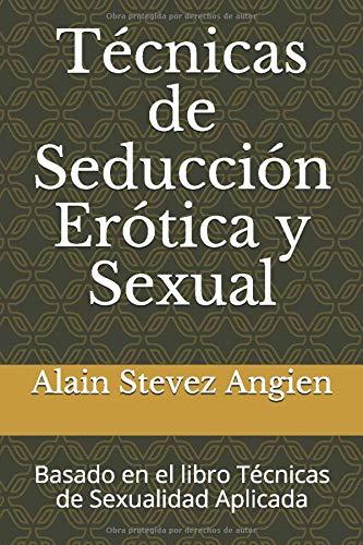 Técnicas de Seducción Erótica y Sexual: Basado en el libro Técnicas de Sexualidad Aplicada (Cuadernos de Técnicas de Sexualidad Aplicada)