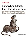 Essential Math for Data Science: Take Control of Your Data with Fundamental Calculus, Linear Algebra, Probability, and Statistics