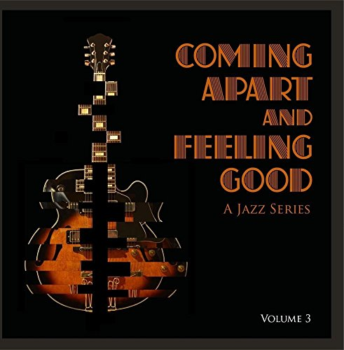 Coming Apart and Feeling Good: A Jazz Series, Vol. 3