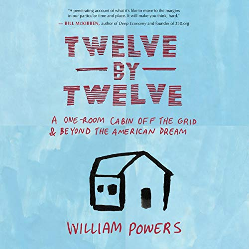 Twelve by Twelve     A One-Room Cabin Off the Grid and Beyond the American Dream              By:                                                                                                                                 William Powers                               Narrated by:                                                                                                                                 Andrew Eiden                      Length: 8 hrs and 19 mins     Not rated yet     Overall 0.0