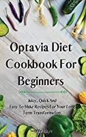 Optavia Diet Cookbook For Beginners: Juicy, Quick And Easy To Make Recipes For Your Long Term Transformation.