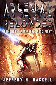 Arsenal Reloaded (Full Metal Superhero Book 8) by [Jeffery H. Haskell]