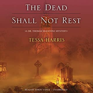 The Dead Shall Not Rest     A Dr. Thomas Silkstone Mystery, Book 2              By:                                                                                                                                 Tessa Harris                               Narrated by:                                                                                                                                 Simon Vance                      Length: 10 hrs and 23 mins     199 ratings     Overall 4.2