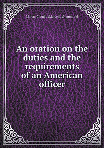 An oration on the duties and the requirements of an American officer