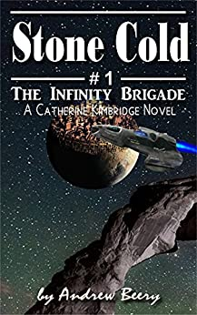 The Infinity Brigade #1 Stone Cold by [Andrew Beery]