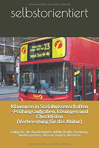 Klausuren in Sozialwissenschaften - Prüfungsaufgaben, Lösungen und Checklisten (Vorbereitung für das Abitur): Gültig für alle Bundesländer (NRW, Berlin, Hamburg, Niedersachsen, Hessen, Bayern, Bremen)