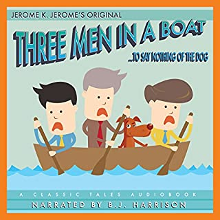 Three Men in a Boat [Classic Tales Edition]     To Say Nothing of the Dog              By:                                                                                                                                 Jerome K. Jerome                               Narrated by:                                                                                                                                 B. J. Harrison                      Length: 6 hrs and 24 mins     1 rating     Overall 4.0