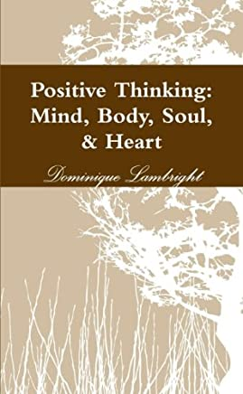 Positive Thinking: Mind, Body, Soul, & Heart