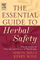 The Essential Guide to Herbal Safety, 1e by Simon Y Mills Simon Mills MCPP FNIMH MA Kerry Bone MCPP FNHAA FNIMH DipPhyto Bsc(Hons)(2005-01-06)