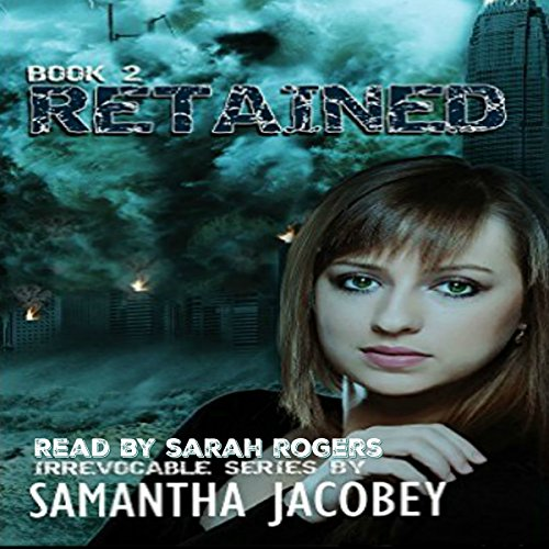 Retained     Irrevocable Series, Book 2              By:                                                                                                                                 Samantha Jacobey                               Narrated by:                                                                                                                                 Sarah Rogers                      Length: 5 hrs and 44 mins     3 ratings     Overall 4.3
