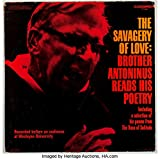 THE SAVAGERY OF LOVE: BROTHER ANTONINUS READS HIS POETRY. INCLUDING A SELECTION OF HIS POEMS FROM THE ROSE OF SOLITUDE. Recorded Before an Audience at Wesleyan University.