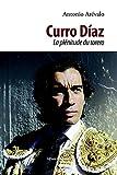 Curro Diaz - La plénitude du torero