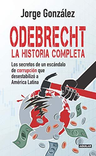 Odebrecht. la historia completa.: Los secretos de un escándalo de corrupción que desestabilizó a América Latina eBook: González Patiño, Jorge Enrique: Amazon.es: Tienda Kindle