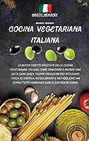 Cocina Vegetariana Italiana: Las nuevas recetas revisadas de la cocina vegetariana italiana, cómo adelgazar y empezar una dieta saludable sin demasiadas privaciones para recuperar potencia y energía, reequilibrar tu metabolismo pero sobre todo comer sano