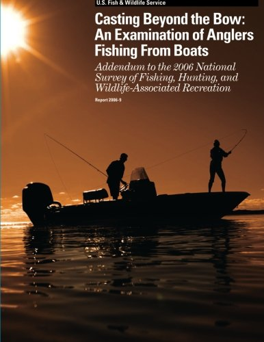 Casting Beyond the Bow: An Examination of Anglers Fishing From Boats: Addendum to the 2006 National Survey of Fishing, Hunting, and Wildlife-Associated Recreation