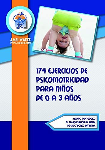 174 ejercicios de psicomotricidad  para niños de 0 a 3 años (Biblioteca AMEI-WAECE)