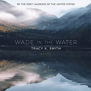 Wade in the Water: Poems                   By:                                                                                                                                 Tracy K. Smith                               Narrated by:                                                                                                                                 Tracy K. Smith                      Length: 1 hr and 18 mins     12 ratings     Overall 4.7