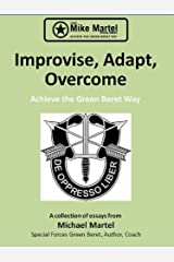 Improvise, Adapt, Overcome - Achieve the Green Beret Way Kindle Edition