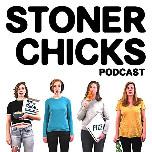 Stoner Chicks Podcast Podcast By Stoner Chicks Podcast cover art