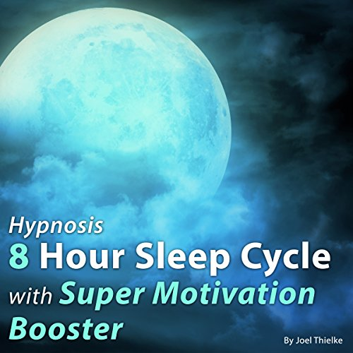 Hypnosis 8 Hour Sleep Cycle with Super Motivation Booster audiobook cover art