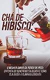 Chá de Hibisco: O Melhor Amigo da Perda de Peso: Entenda Os