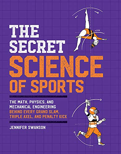 The Secret Science of Sports: The Math, Physics, and Mechanical Engineering Behind Every Grand Slam, Triple Axel, and Penalty Kick