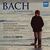 Bach in Transcription - Piano Transcriptions by Bauer, Busoni, Friedman, Godowsky, Grainger, Liszt and Siloti