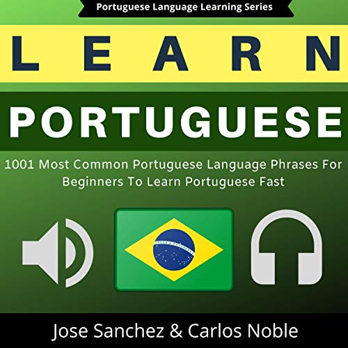 Learn Portuguese: 1001 Most Common Portuguese Language Phrases for Beginners to Learn Portuguese Fast  By  cover art