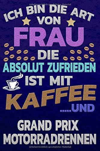 Ich bin die Art von Frau die absolut zufrieden ist mit Kaffee und GRAND-PRIX-MOTORRADRENNEN: Punktkariertes Papier | Bullet Journal | Notizheft | ... |Gepunktete Seiten | Dot Grid Notebook