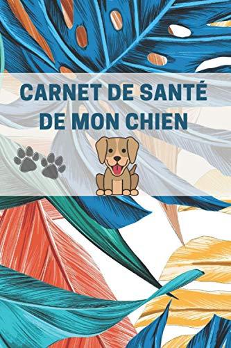 Carnet De Santé De Mon Chien: Carnet de suivi médical pour chien, Tableau de vaccination, Historique de visites vétérinaires, Cahier des suivi santé et souvenirs