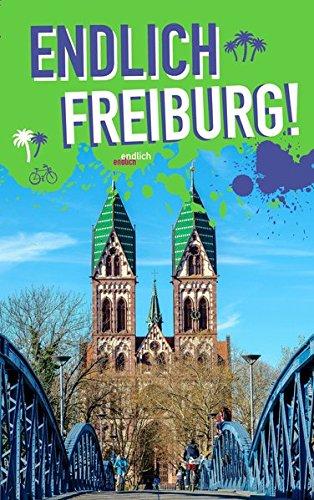 Endlich Freiburg!: Dein Stadtführer (»Endlich ...!« Dein Stadtführer)