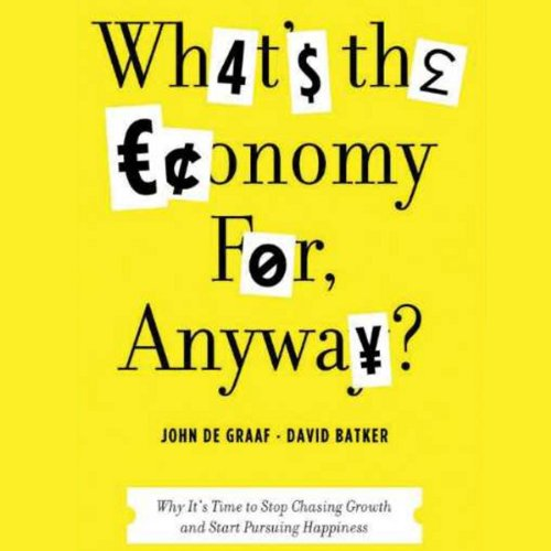 What's the Economy For, Anyway? audiobook cover art