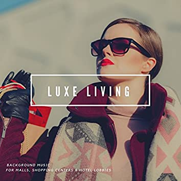 Luxe Living - Background Music For Malls, Shopping Centers & Hotel Lobbies