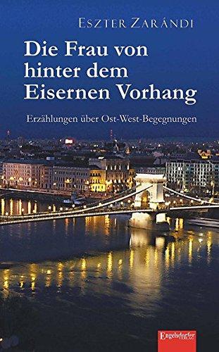 Die Frau von hinter dem Eisernen Vorhang: Erzählungen über Ost-West-Begegnungen
