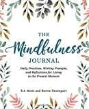 The Mindfulness Journal: Daily Practices, Writing Prompts, and...