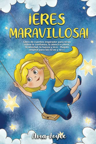 ¡Eres maravillosa!: Libro de cuentos inspirador para niñas sobre la confianza, la atención plena, la amistad, la fuerza y más - Regalo original para las niñas y niños