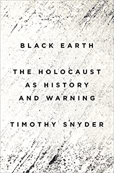 Black Earth: The Holocaust as History and Warning by [Timothy Snyder]