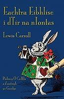 Eachtra Eibhlíse i dTír na nIontas: Alice's Adventures in Wonderland in Irish