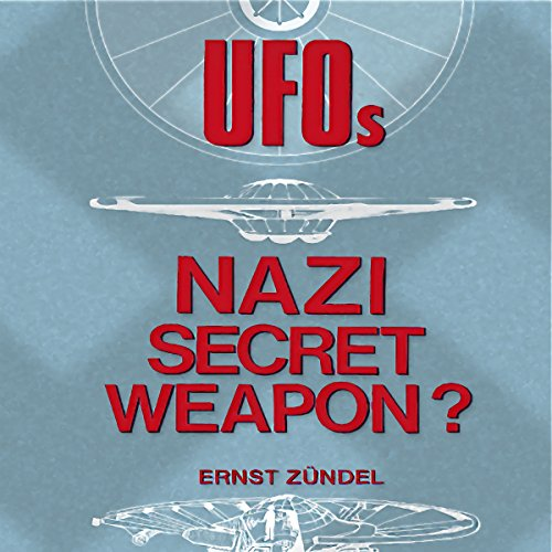 UFOs: Nazi Secret Weapons?                   By:                                                                                                                                 Ernst Zundel                               Narrated by:                                                                                                                                 Nicholas Barker                      Length: 3 hrs and 45 mins     6 ratings     Overall 2.8