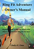 Ring Fit Adventure Owner's Manual: Beginner's Guide to Help You Master Your Fitness Exercise Goal Ring Fit Adventure