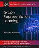 Graph Representation Learning (Synthesis Lectures on Artificial Intelligence and Machine Learning, Band 46)