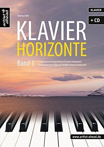 Klavier-Horizonte - Band 3: 15 entspannte Klavierstücke für jede Gelegenheit - für Pianisten der frühen bis fortgeschrittenen Mittelstufe (inkl. CD). Spielbuch. Piano. Gefühlvolle Klaviernoten.