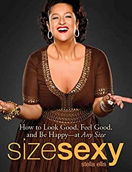 Size Sexy: How to Look Good, Feel Good, and Be Happy - At Any Size by [Stella Ellis]