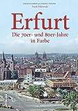 Erfurt in Farbe. Die 70er- und 80er-Jahre, historischer Bildband zur Regionalgeschichte, Alltagsgeschichte und Stadtentwicklung in Thüringens Landeshauptstadt,...