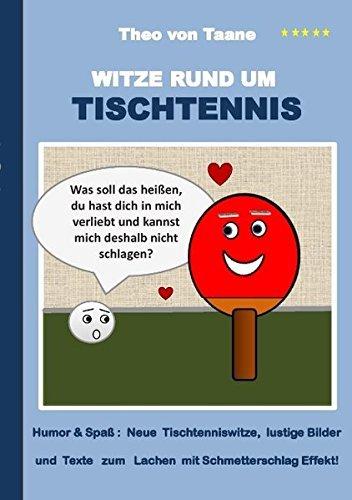 Witze rund um Tischtennis: Humor & Spa§: Neue Tischtenniswitze, lustige Bilder und Texte zum Lachen mit Schmetterschlag Effekt! ( 18. November 2014 )