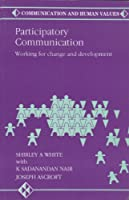Participatory Communication: Working for Change and Development (Communication and Human Values)