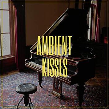 # Ambient Kisses