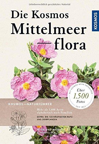 Die Kosmos-Mittelmeerflora: über 1600 Arten und 1600 Fotos: Mehr als 1600 Arten alphabetisch nach Familien. Extra: Die 133 häufigsten Nutz- und Zierpflanzen