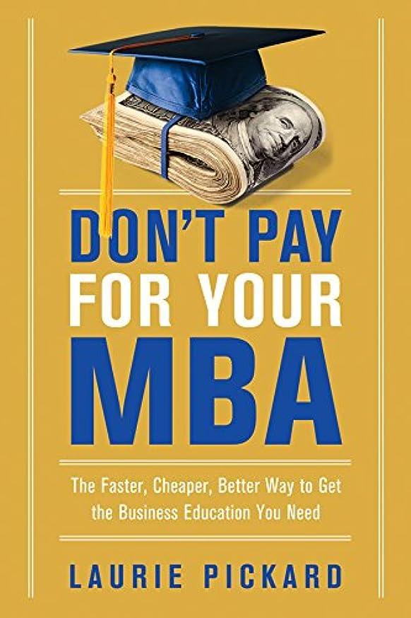 ヨーロッパにおい姉妹Don't Pay for Your MBA: The Faster, Cheaper, Better Way to Get the Business Education You Need (English Edition)